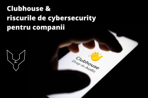 Clubhouse - riscurile de cybersecurity pentru companii